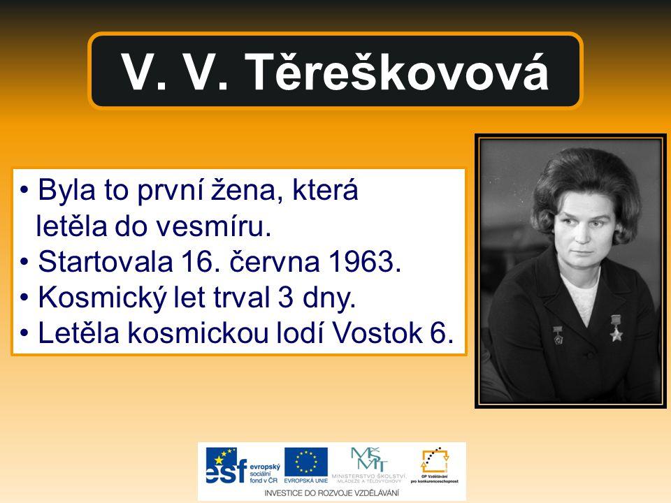 V. V. Těreškovová Byla to první žena, která letěla do vesmíru. Startovala 16. června 1963. Kosmický let trval 3 dny. Letěla kosmickou lodí Vostok 6.