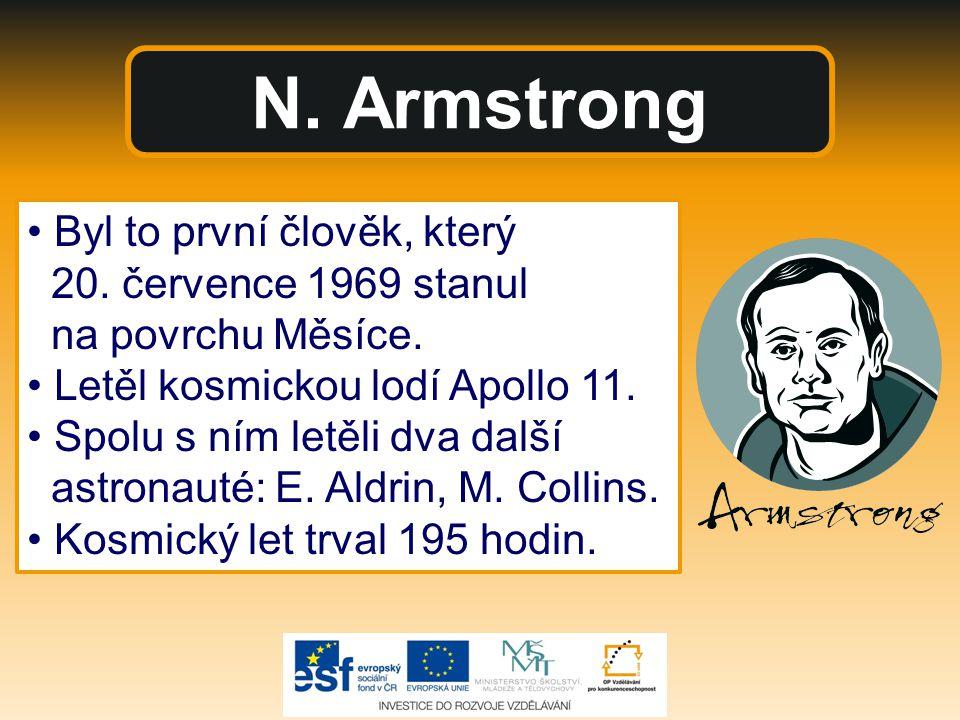 N. Armstrong Byl to první člověk, který 20. července 1969 stanul na povrchu Měsíce. Letěl kosmickou lodí Apollo 11. Spolu s ním letěli dva další astro