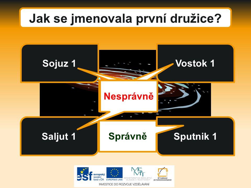 Jak se jmenovala první družice? Saljut 1 Sojuz 1 Vostok 1 Sputnik 1 Nesprávně Správně