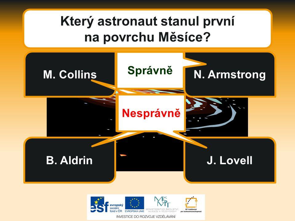 Který astronaut stanul první na povrchu Měsíce? B. Aldrin M. Collins N. Armstrong J. Lovell Nesprávně Správně