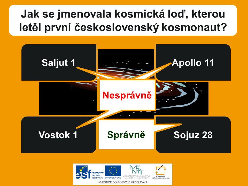 Jak se jmenovala kosmická loď, kterou letěl první československý kosmonaut? Vostok 1 Saljut 1 Apollo 11 Sojuz 28 Nesprávně Správně