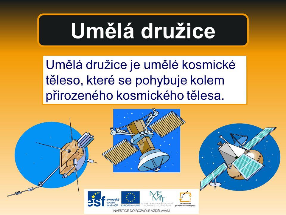 Umělé družice Rozdělení: vědecké družice, navigační družice, meteorologické družice, telekomunikační družice, vojenské a špionážní družice.