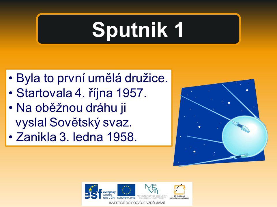 Sputnik 1 Byla to první umělá družice. Startovala 4. října 1957. Na oběžnou dráhu ji vyslal Sovětský svaz. Zanikla 3. ledna 1958.