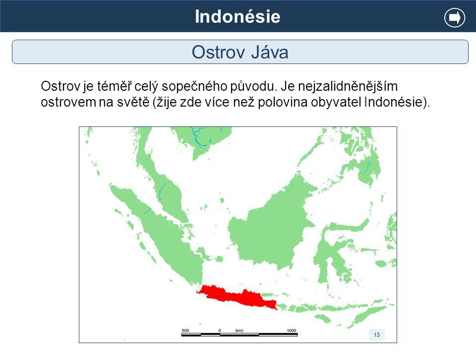Indonésie Ostrov Jáva Ostrov je téměř celý sopečného původu. Je nejzalidněnějším ostrovem na světě (žije zde více než polovina obyvatel Indonésie). 13