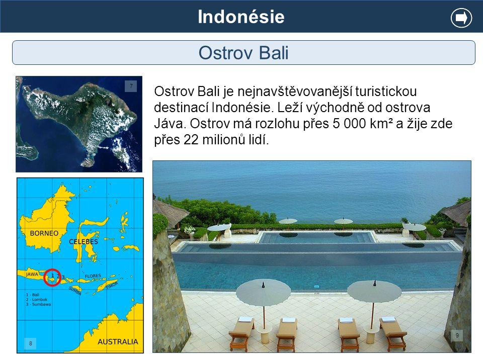 Indonésie Ostrov Bali Ostrov Bali je nejnavštěvovanější turistickou destinací Indonésie. Leží východně od ostrova Jáva. Ostrov má rozlohu přes 5 000 k