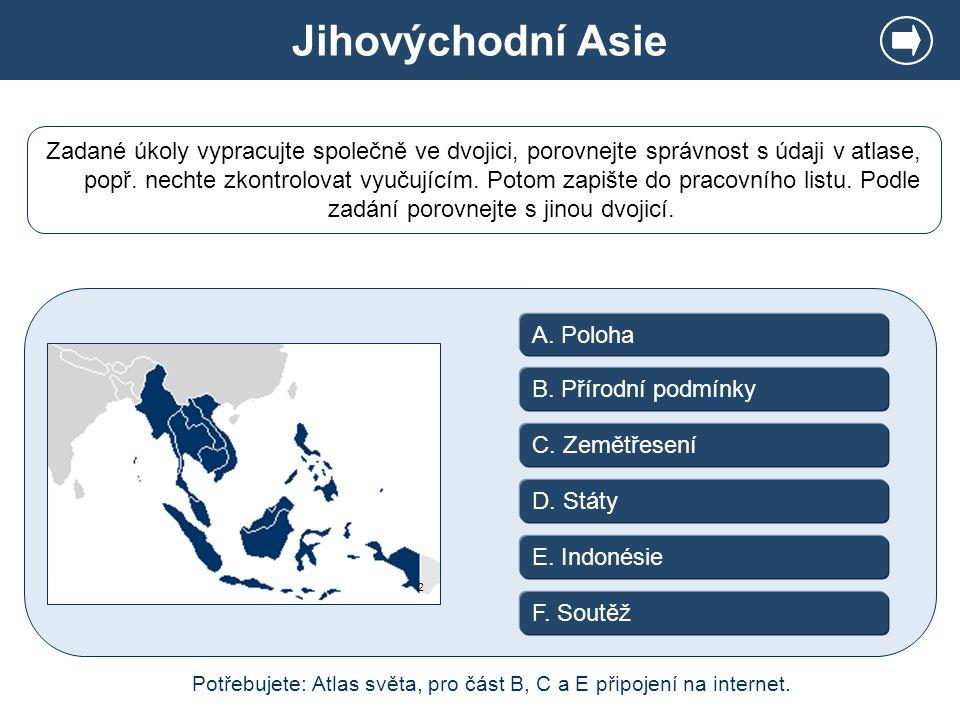 A. Poloha C. Zemětřesení E. Indonésie F. Soutěž D. Státy Zadané úkoly vypracujte společně ve dvojici, porovnejte správnost s údaji v atlase, popř. nec