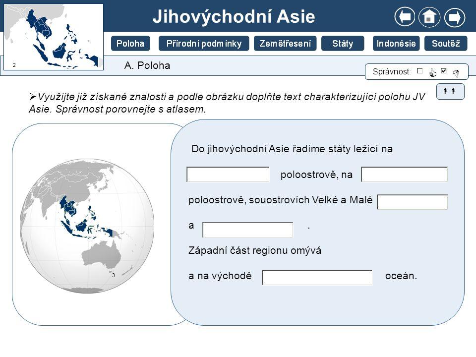 A. Poloha  Využijte již získané znalosti a podle obrázku doplňte text charakterizující polohu JV Asie. Správnost porovnejte s atlasem. Správnost:  