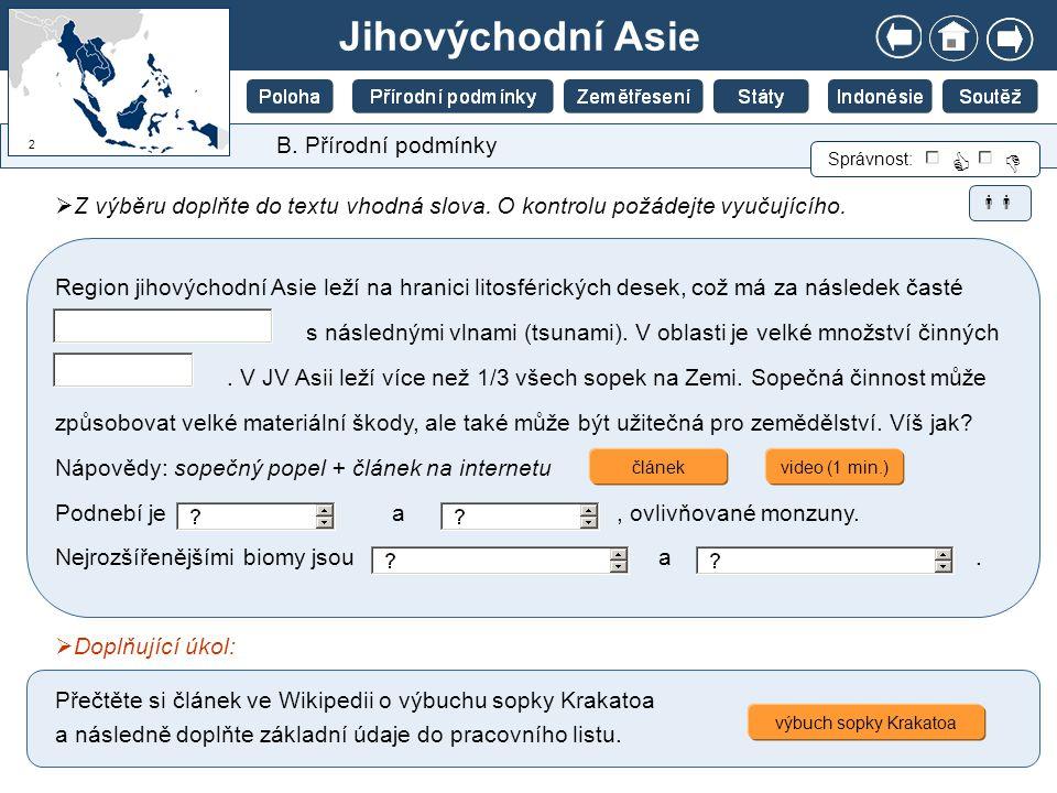 Jihovýchodní Asie B. Přírodní podmínky  Z výběru doplňte do textu vhodná slova. O kontrolu požádejte vyučujícího. Správnost:   Region jihovýchodní