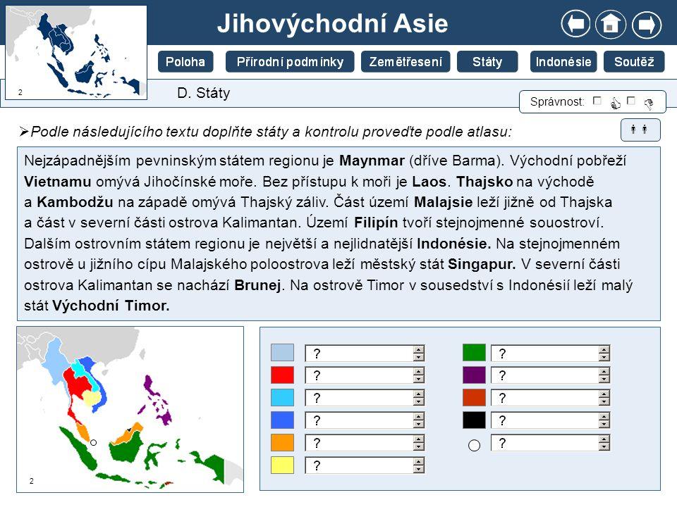 Jihovýchodní Asie D. Státy  Podle následujícího textu doplňte státy a kontrolu proveďte podle atlasu: Správnost:   Nejzápadnějším pevninským státem