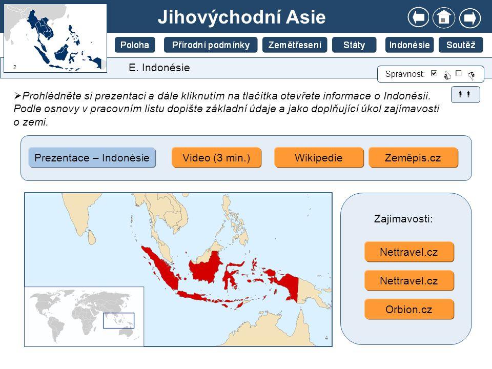 Jihovýchodní Asie E. Indonésie  Prohlédněte si prezentaci a dále kliknutím na tlačítka otevřete informace o Indonésii. Podle osnovy v pracovním listu