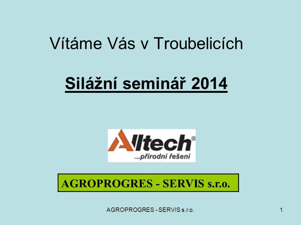 AGROPROGRES - SERVIS s.r.o.1 Vítáme Vás v Troubelicích Silážní seminář 2014 AGROPROGRES - SERVIS s.r.o.