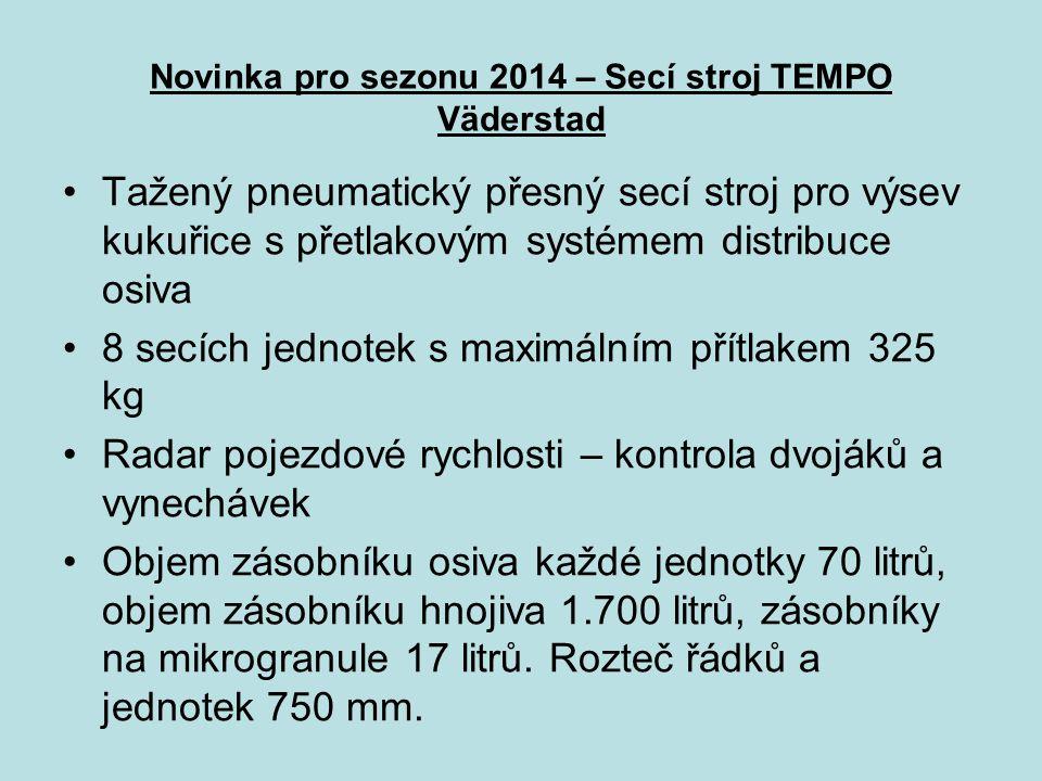 Novinka pro sezonu 2014 – Secí stroj TEMPO Väderstad Tažený pneumatický přesný secí stroj pro výsev kukuřice s přetlakovým systémem distribuce osiva 8