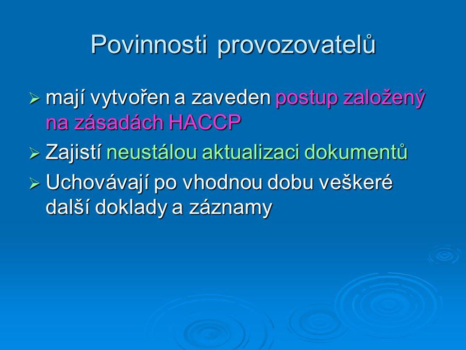 Povinnosti provozovatelů  mají vytvořen a zaveden postup založený na zásadách HACCP  Zajistí neustálou aktualizaci dokumentů  Uchovávají po vhodnou