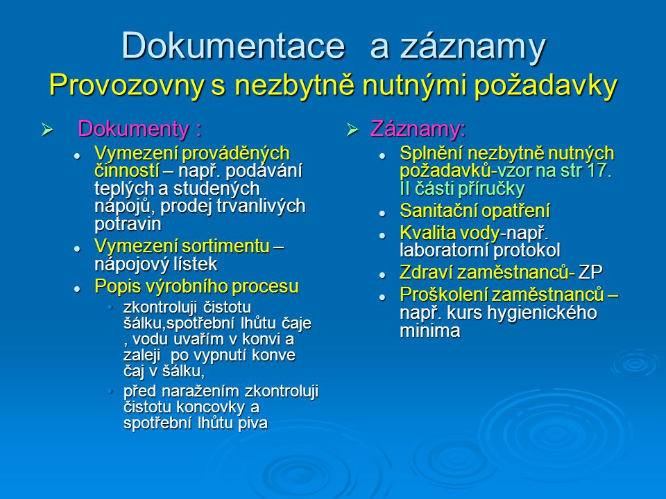 Dokumentace a záznamy Provozovny s nezbytně nutnými požadavky  Dokumenty : Vymezení prováděných činností – např. podávání teplých a studených nápojů,