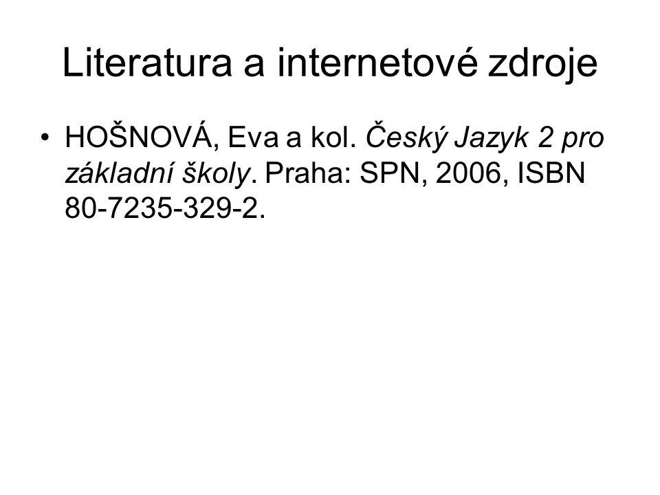 Literatura a internetové zdroje HOŠNOVÁ, Eva a kol. Český Jazyk 2 pro základní školy. Praha: SPN, 2006, ISBN 80-7235-329-2.
