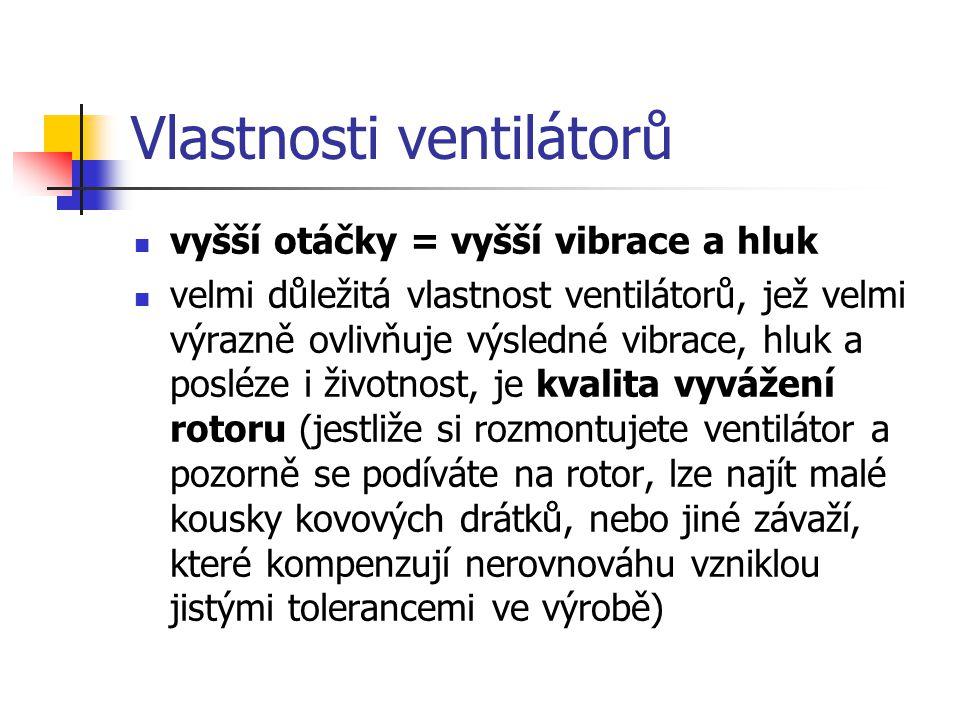 Vlastnosti ventilátorů vyšší otáčky = vyšší vibrace a hluk velmi důležitá vlastnost ventilátorů, jež velmi výrazně ovlivňuje výsledné vibrace, hluk a