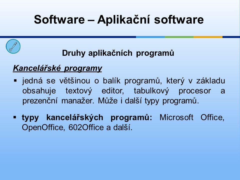 Software – Aplikační software Druhy aplikačních programů Grafické programy  jedná se o programy bitmapové či vektorové  typy grafických programů: bitmapové – AdobePhotoshop, Gimp a vektorové – CorelDraw, Adobe Illustrator a další.