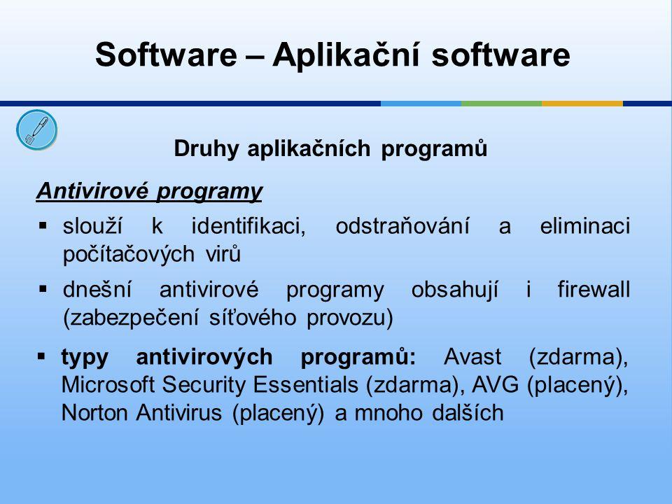 Software – Aplikační software Druhy aplikačních programů Poštovní programy  slouží k přijímání či odesílání elektronické pošty  typy poštovních programů: Outlook Express, Mozilla Thunderbird a další  stahuje poštu prostřednictvím protokolu POP3 na lokální pevný disk  oproti prohlížení pošty prostřednictvím prohlížeče hrozí zavirování počítače