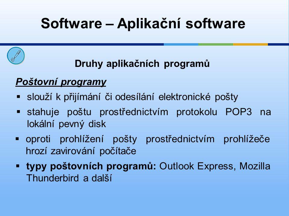 Software – Aplikační software Druhy aplikačních programů a mnoho dalších  na trhu je opravdu spousta programů, které mají určitou funkci  dále sem mohou patřit programy databázové programy, ekonomické a informační programy, zábavné programy (hudební, video, hry, výukové), vývojové programy apod.
