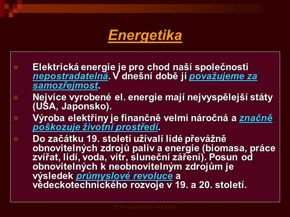 Energetika Elektrická energie je pro chod naší společnosti nepostradatelná.