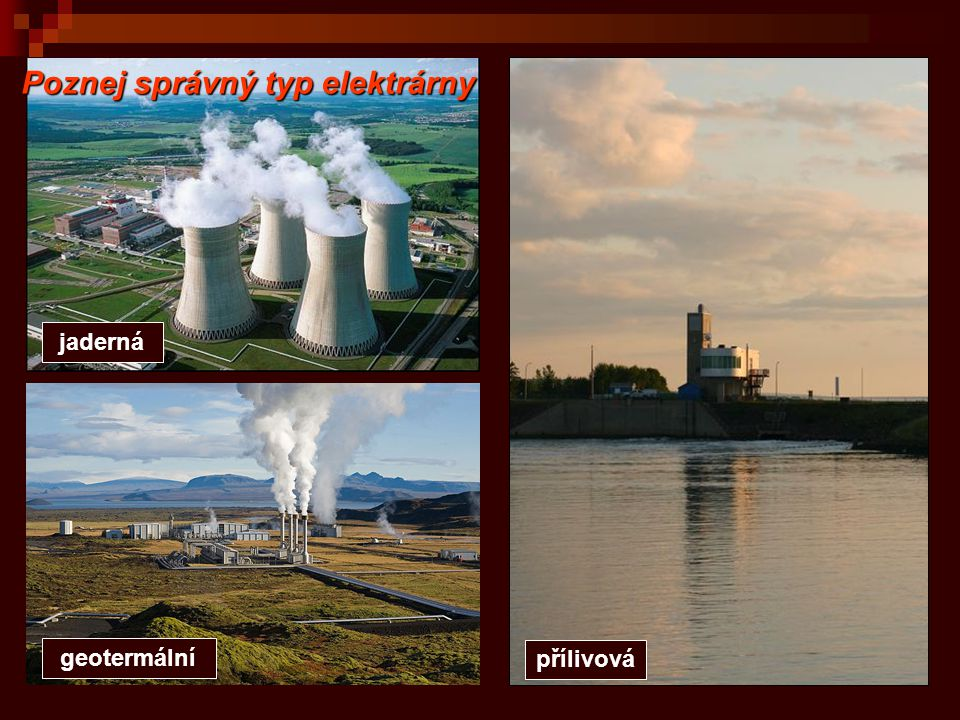 přílivová Poznej správný typ elektrárny jaderná geotermální