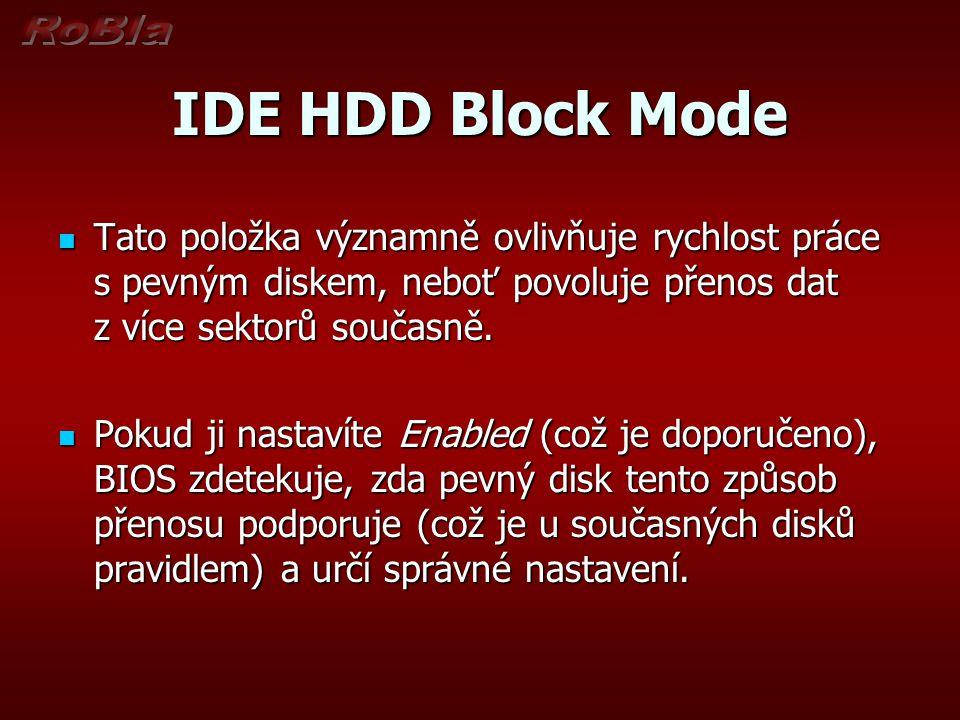IDE HDD Block Mode Tato položka významně ovlivňuje rychlost práce s pevným diskem, neboť povoluje přenos dat z více sektorů současně. Tato položka výz