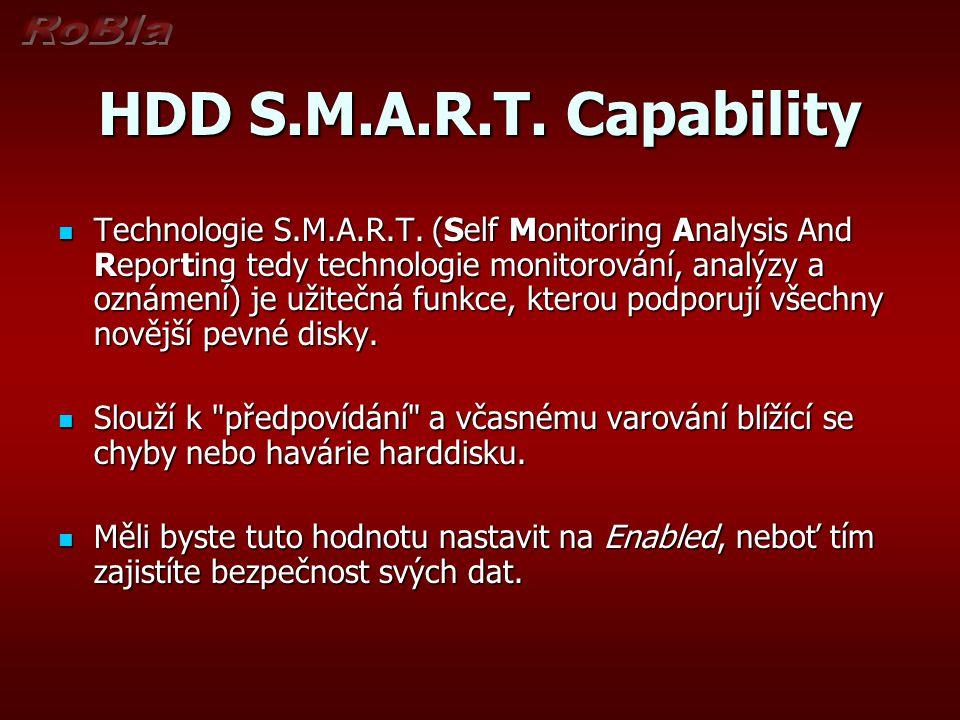 HDD S.M.A.R.T. Capability Technologie S.M.A.R.T. (Self Monitoring Analysis And Reporting tedy technologie monitorování, analýzy a oznámení) je užitečn