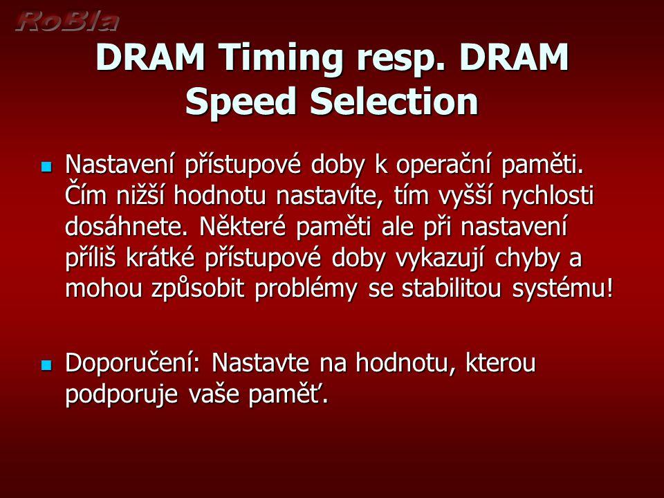 DRAM Timing resp. DRAM Speed Selection Nastavení přístupové doby k operační paměti. Čím nižší hodnotu nastavíte, tím vyšší rychlosti dosáhnete. Někter