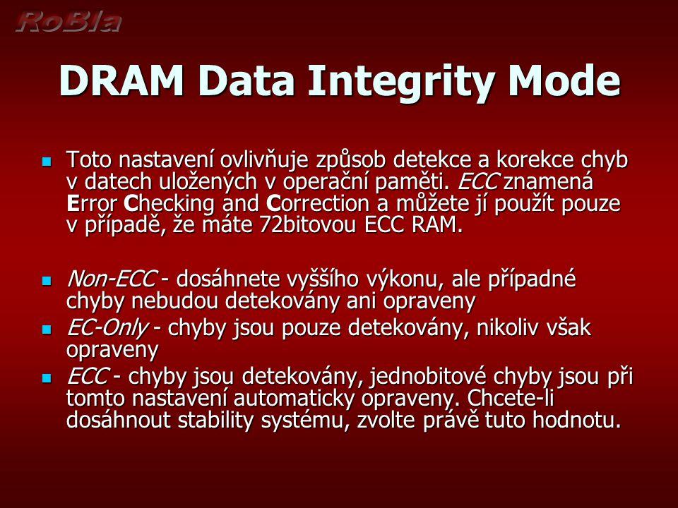 DRAM Data Integrity Mode Toto nastavení ovlivňuje způsob detekce a korekce chyb v datech uložených v operační paměti. ECC znamená Error Checking and C