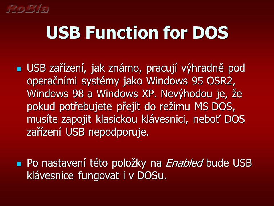 USB Function for DOS USB zařízení, jak známo, pracují výhradně pod operačními systémy jako Windows 95 OSR2, Windows 98 a Windows XP. Nevýhodou je, že