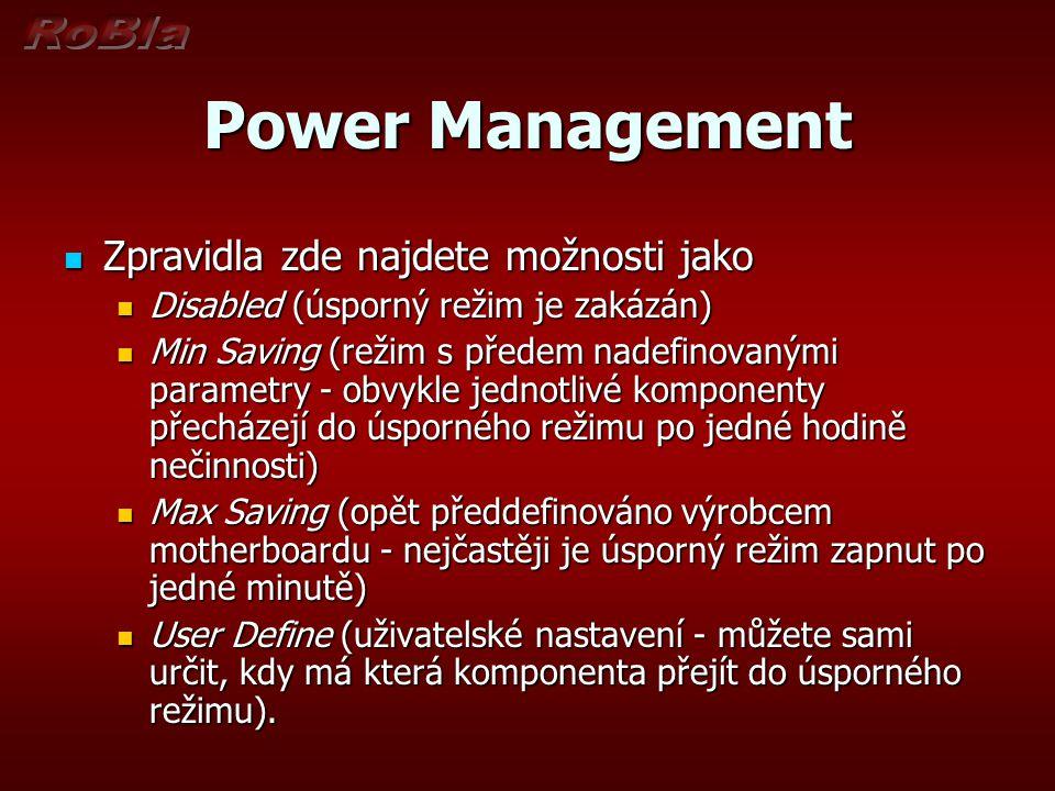 Power Management Zpravidla zde najdete možnosti jako Zpravidla zde najdete možnosti jako Disabled (úsporný režim je zakázán) Disabled (úsporný režim j
