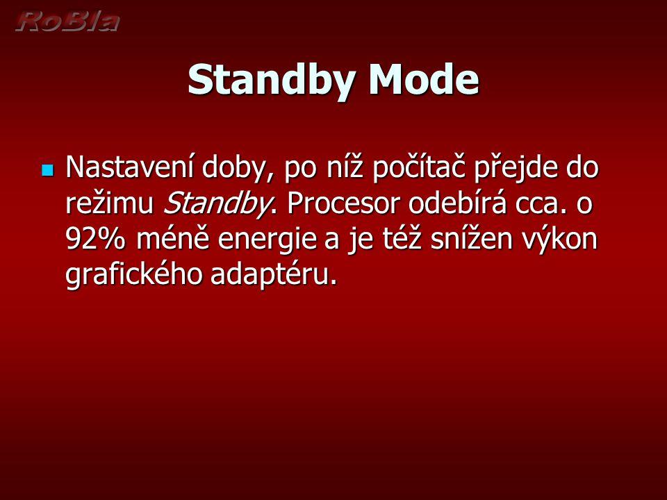 Standby Mode Nastavení doby, po níž počítač přejde do režimu Standby. Procesor odebírá cca. o 92% méně energie a je též snížen výkon grafického adapté