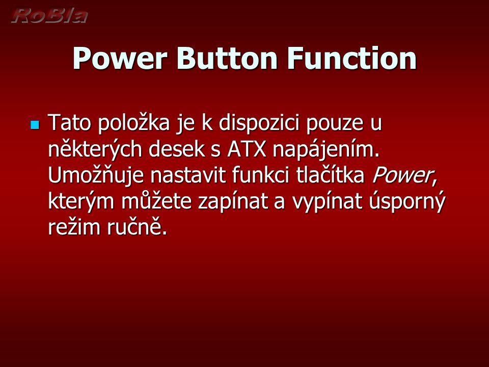 Power Button Function Tato položka je k dispozici pouze u některých desek s ATX napájením. Umožňuje nastavit funkci tlačítka Power, kterým můžete zapí