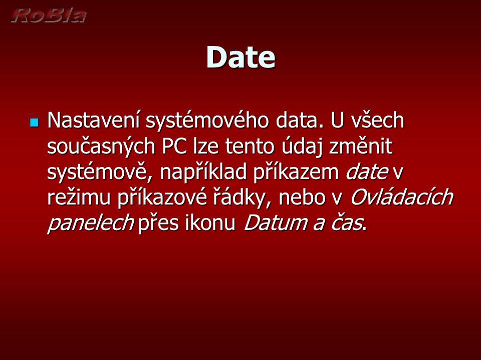 Date Nastavení systémového data. U všech současných PC lze tento údaj změnit systémově, například příkazem date v režimu příkazové řádky, nebo v Ovlád