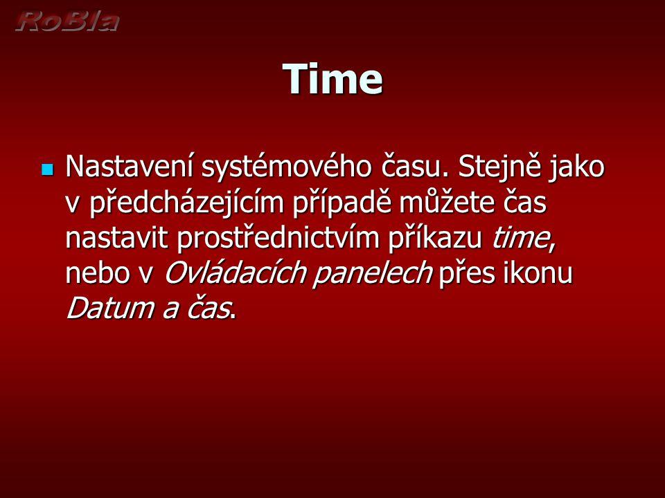 Time Nastavení systémového času. Stejně jako v předcházejícím případě můžete čas nastavit prostřednictvím příkazu time, nebo v Ovládacích panelech pře