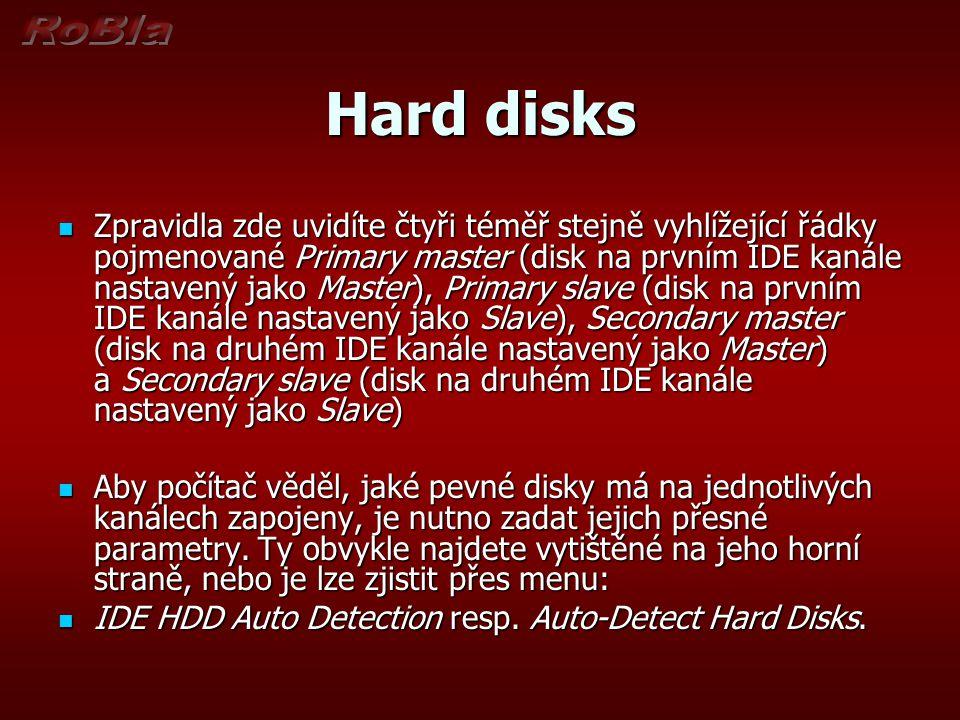 Hard disks Zpravidla zde uvidíte čtyři téměř stejně vyhlížející řádky pojmenované Primary master (disk na prvním IDE kanále nastavený jako Master), Pr