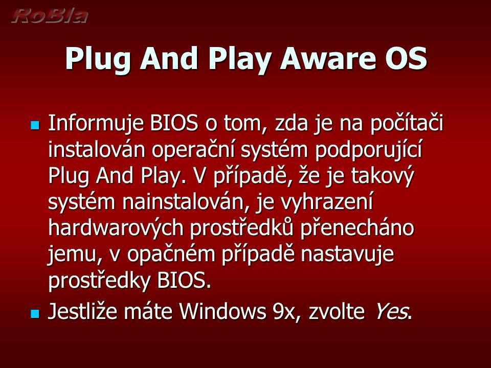 Plug And Play Aware OS Informuje BIOS o tom, zda je na počítači instalován operační systém podporující Plug And Play. V případě, že je takový systém n