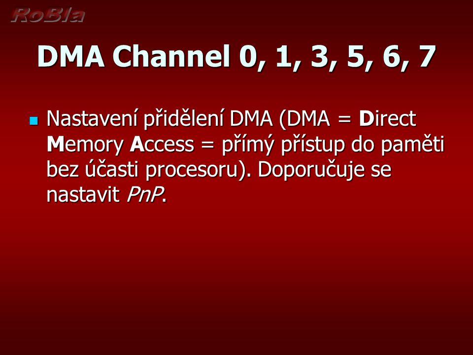 DMA Channel 0, 1, 3, 5, 6, 7 Nastavení přidělení DMA (DMA = Direct Memory Access = přímý přístup do paměti bez účasti procesoru). Doporučuje se nastav