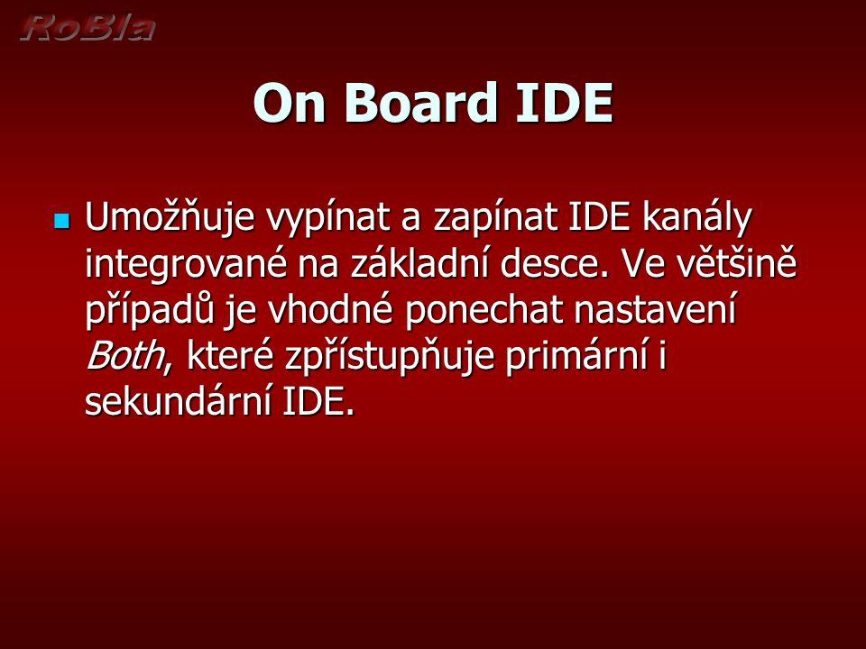 On Board IDE Umožňuje vypínat a zapínat IDE kanály integrované na základní desce. Ve většině případů je vhodné ponechat nastavení Both, které zpřístup