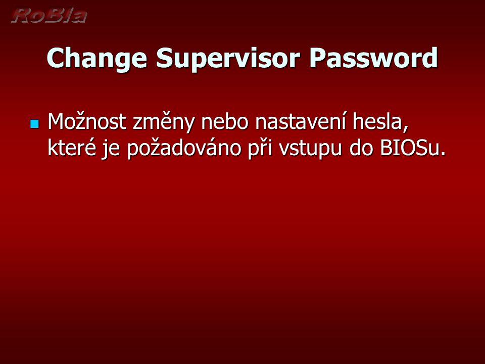 Change Supervisor Password Možnost změny nebo nastavení hesla, které je požadováno při vstupu do BIOSu. Možnost změny nebo nastavení hesla, které je p
