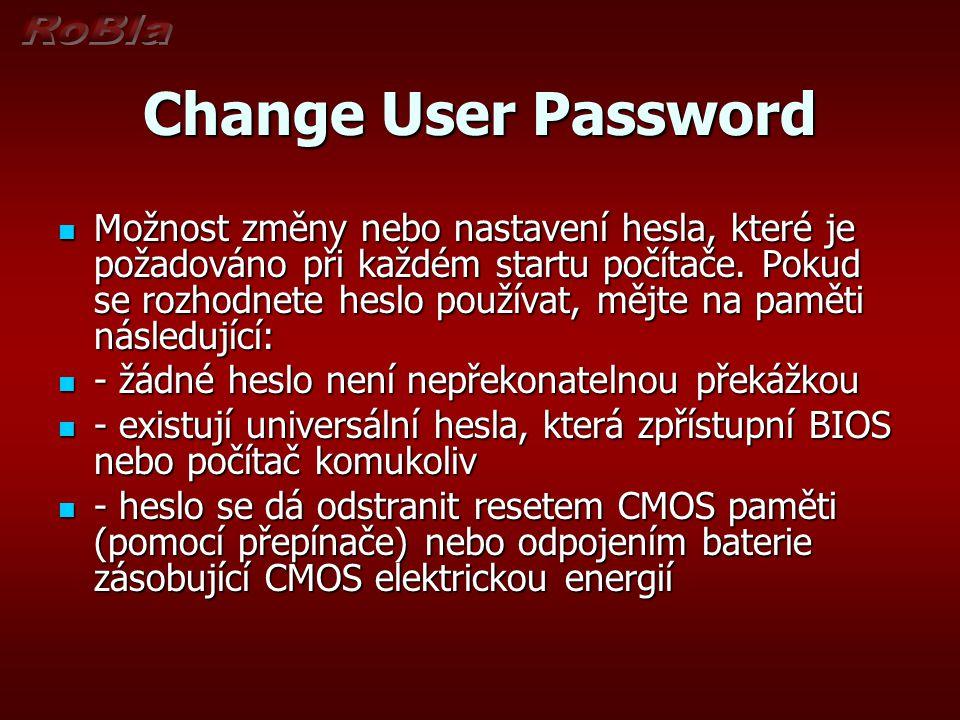 Change User Password Možnost změny nebo nastavení hesla, které je požadováno při každém startu počítače. Pokud se rozhodnete heslo používat, mějte na
