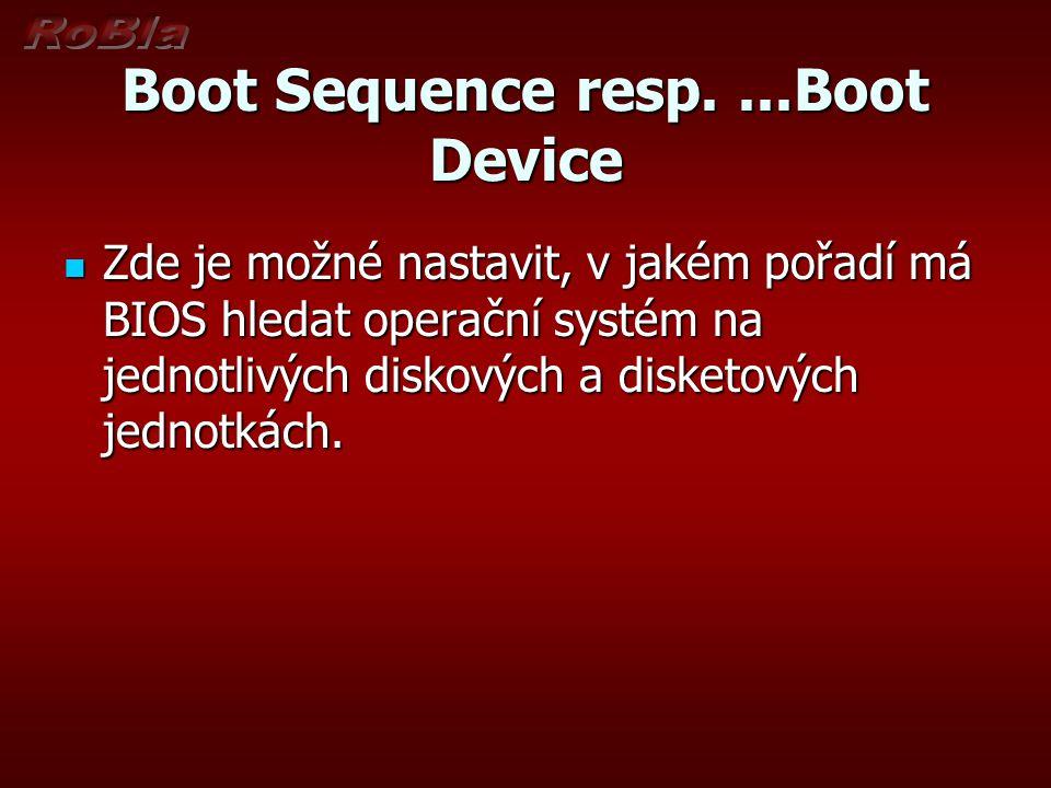 Boot Sequence resp....Boot Device Zde je možné nastavit, v jakém pořadí má BIOS hledat operační systém na jednotlivých diskových a disketových jednotk