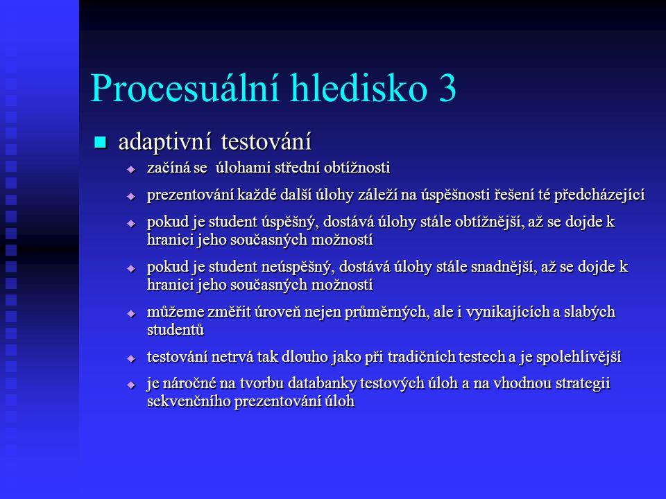 Procesuální hledisko 3 adaptivní testování adaptivní testování  začíná se úlohami střední obtížnosti  prezentování každé další úlohy záleží na úspěš