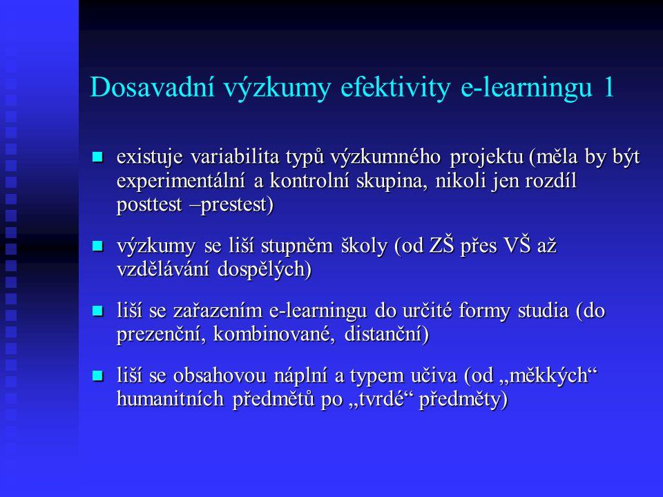 Dosavadní výzkumy efektivity e-learningu 1 existuje variabilita typů výzkumného projektu (měla by být experimentální a kontrolní skupina, nikoli jen r