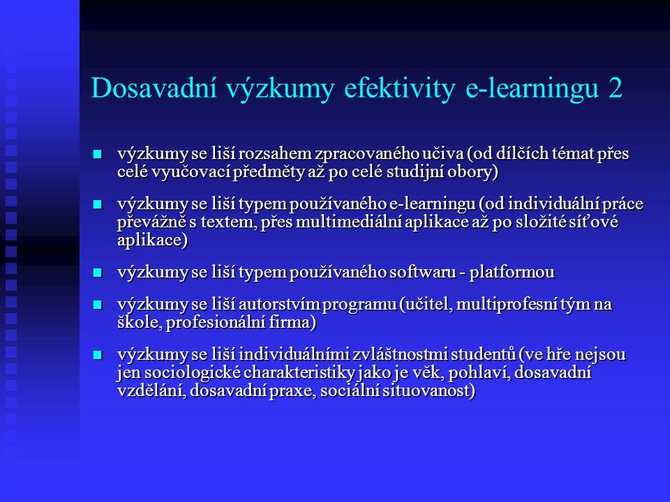 Dosavadní výzkumy efektivity e-learningu 2 výzkumy se liší rozsahem zpracovaného učiva (od dílčích témat přes celé vyučovací předměty až po celé studijní obory) výzkumy se liší rozsahem zpracovaného učiva (od dílčích témat přes celé vyučovací předměty až po celé studijní obory) výzkumy se liší typem používaného e-learningu (od individuální práce převážně s textem, přes multimediální aplikace až po složité síťové aplikace) výzkumy se liší typem používaného e-learningu (od individuální práce převážně s textem, přes multimediální aplikace až po složité síťové aplikace) výzkumy se liší typem používaného softwaru - platformou výzkumy se liší typem používaného softwaru - platformou výzkumy se liší autorstvím programu (učitel, multiprofesní tým na škole, profesionální firma) výzkumy se liší autorstvím programu (učitel, multiprofesní tým na škole, profesionální firma) výzkumy se liší individuálními zvláštnostmi studentů (ve hře nejsou jen sociologické charakteristiky jako je věk, pohlaví, dosavadní vzdělání, dosavadní praxe, sociální situovanost) výzkumy se liší individuálními zvláštnostmi studentů (ve hře nejsou jen sociologické charakteristiky jako je věk, pohlaví, dosavadní vzdělání, dosavadní praxe, sociální situovanost)