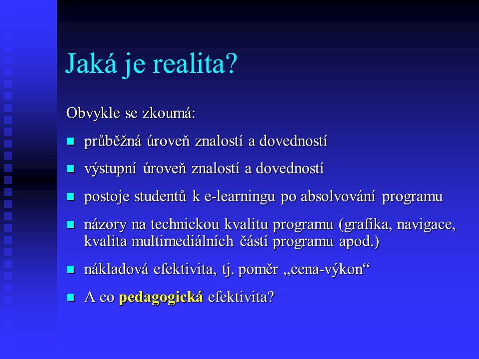 Jaká je realita? Obvykle se zkoumá: průběžná úroveň znalostí a dovedností průběžná úroveň znalostí a dovedností výstupní úroveň znalostí a dovedností