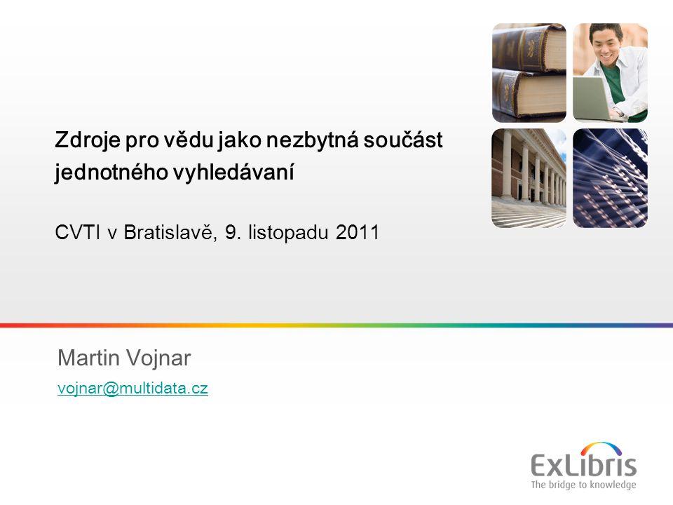 1 Martin Vojnar vojnar@multidata.cz Zdroje pro vědu jako nezbytná součást jednotného vyhledávaní CVTI v Bratislavě, 9. listopadu 2011