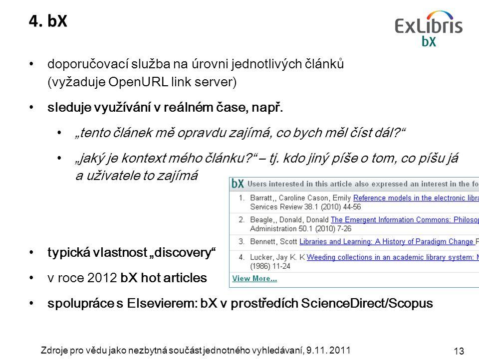 Zdroje pro vědu jako nezbytná součást jednotného vyhledávaní, 9.11. 2011 13 4. bX doporučovací služba na úrovni jednotlivých článků (vyžaduje OpenURL