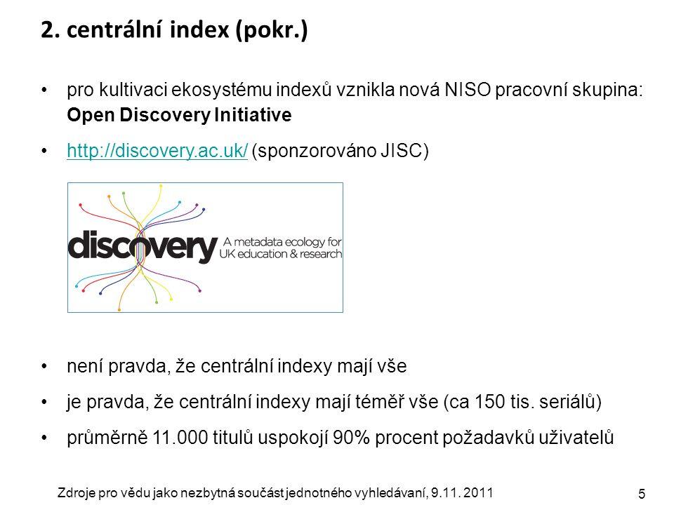 Zdroje pro vědu jako nezbytná součást jednotného vyhledávaní, 9.11. 2011 5 2. centrální index (pokr.) pro kultivaci ekosystému indexů vznikla nová NIS