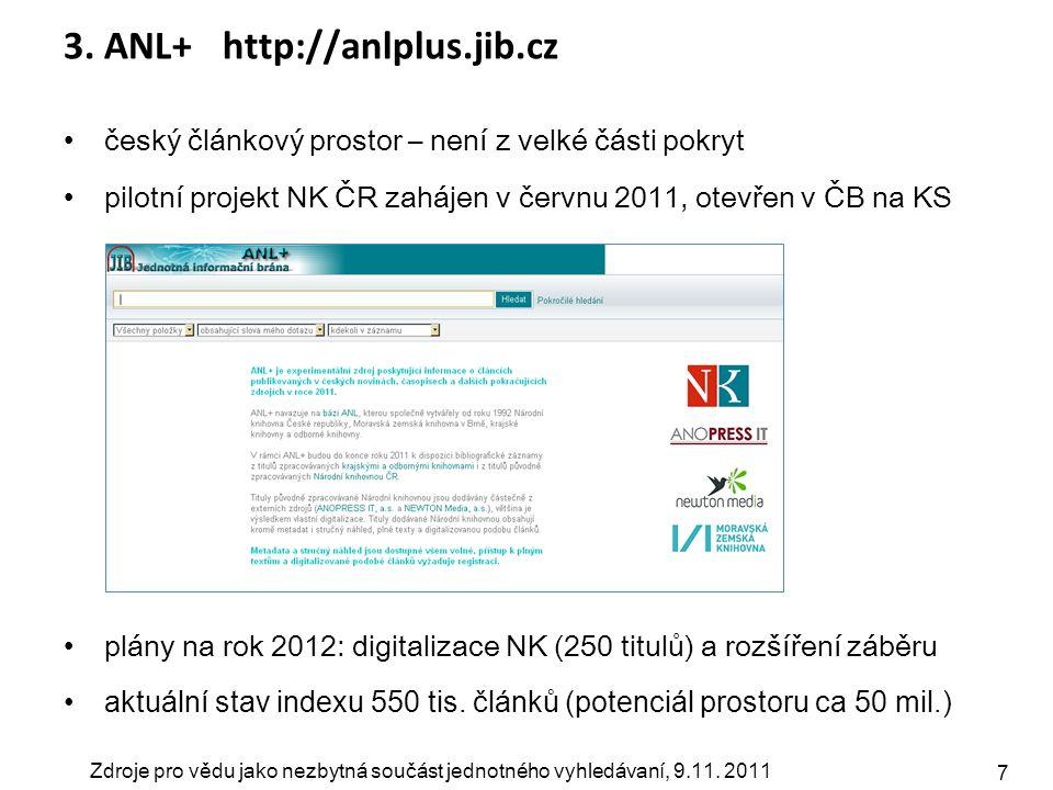 Zdroje pro vědu jako nezbytná součást jednotného vyhledávaní, 9.11. 2011 7 3. ANL+ http://anlplus.jib.cz český článkový prostor – není z velké části p